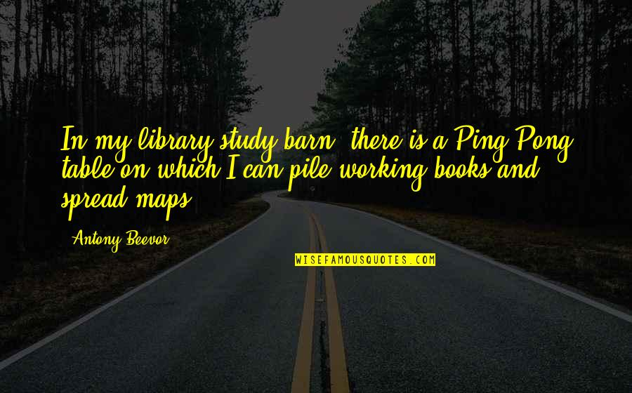 Barn Quotes By Antony Beevor: In my library/study/barn, there is a Ping-Pong table