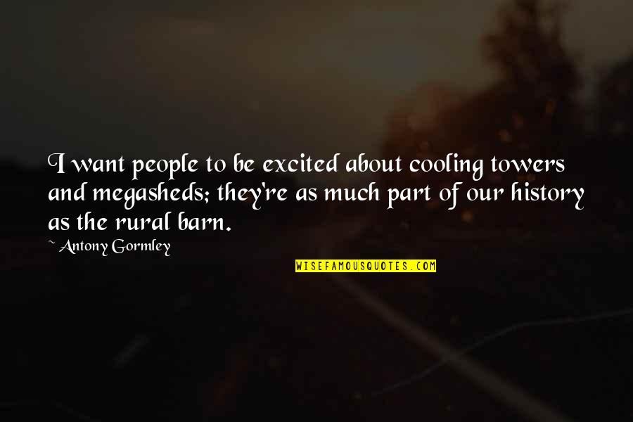 Barn Quotes By Antony Gormley: I want people to be excited about cooling