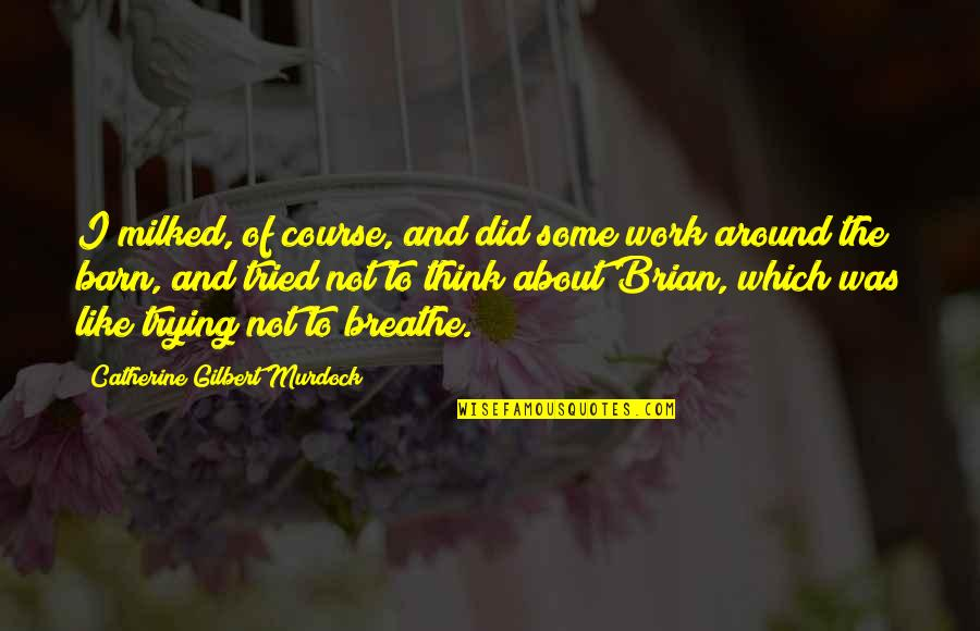 Barn Quotes By Catherine Gilbert Murdock: I milked, of course, and did some work