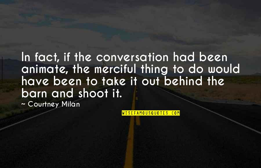Barn Quotes By Courtney Milan: In fact, if the conversation had been animate,