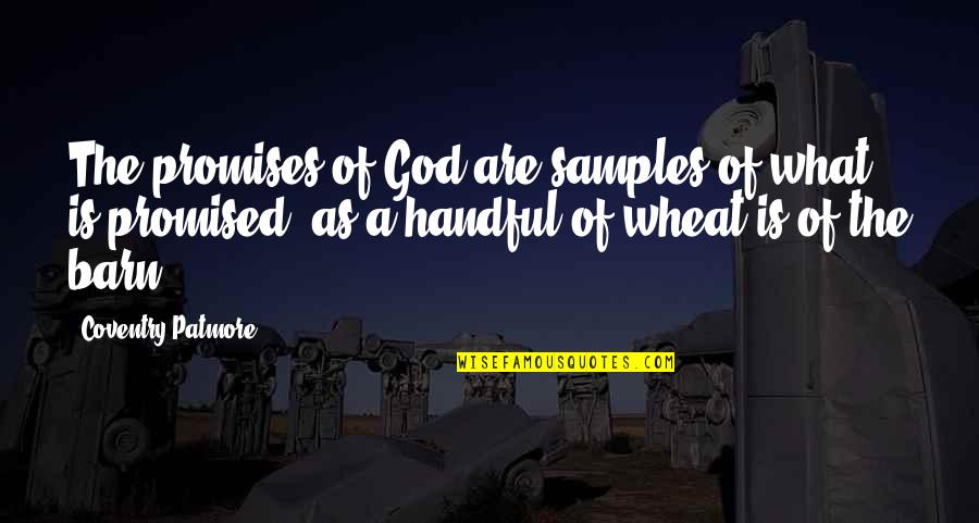 Barn Quotes By Coventry Patmore: The promises of God are samples of what