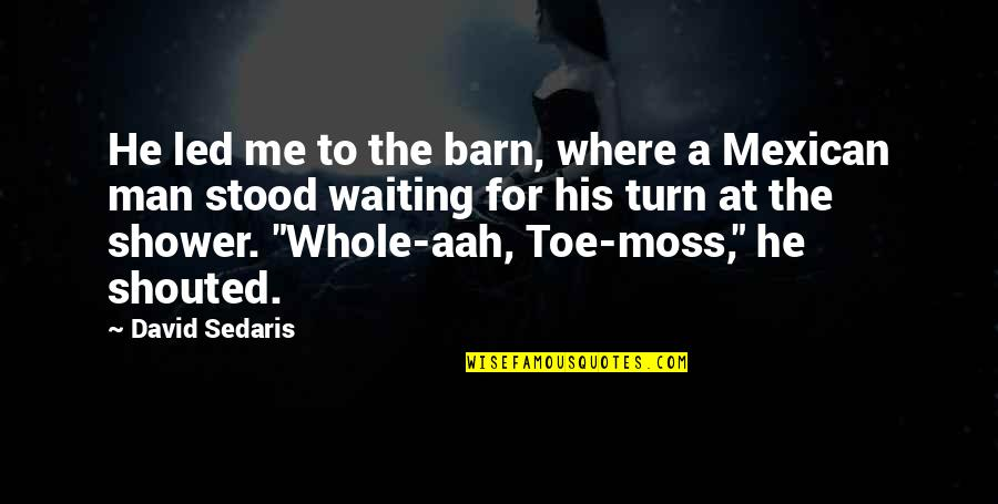 Barn Quotes By David Sedaris: He led me to the barn, where a