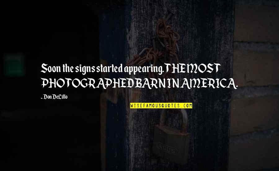 Barn Quotes By Don DeLillo: Soon the signs started appearing. THE MOST PHOTOGRAPHED