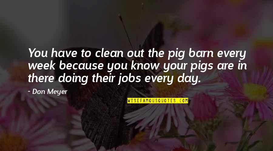 Barn Quotes By Don Meyer: You have to clean out the pig barn