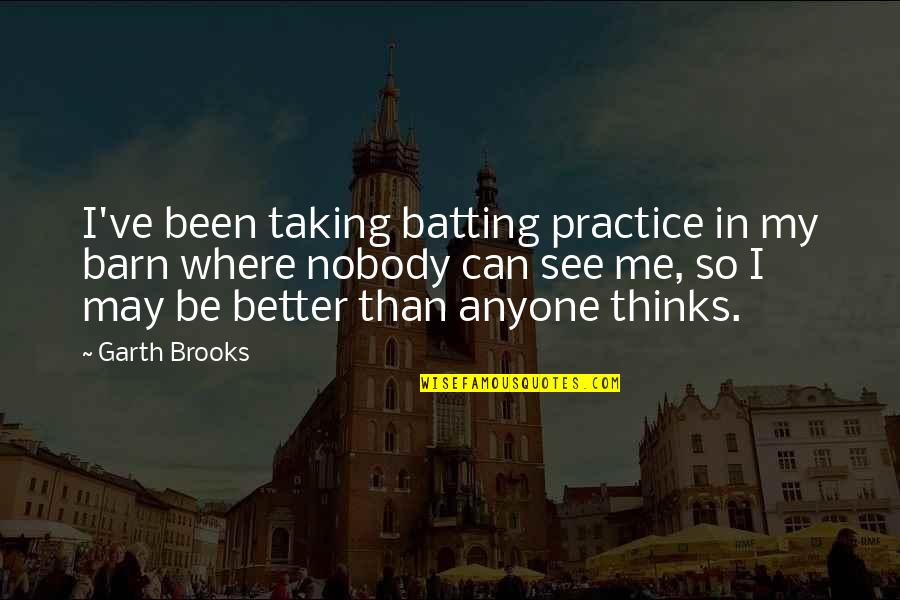 Barn Quotes By Garth Brooks: I've been taking batting practice in my barn