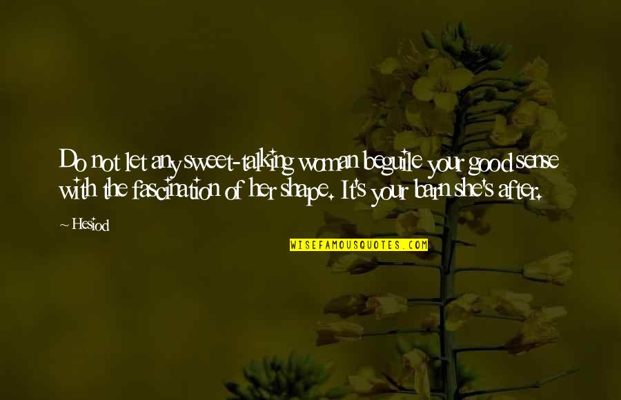 Barn Quotes By Hesiod: Do not let any sweet-talking woman beguile your
