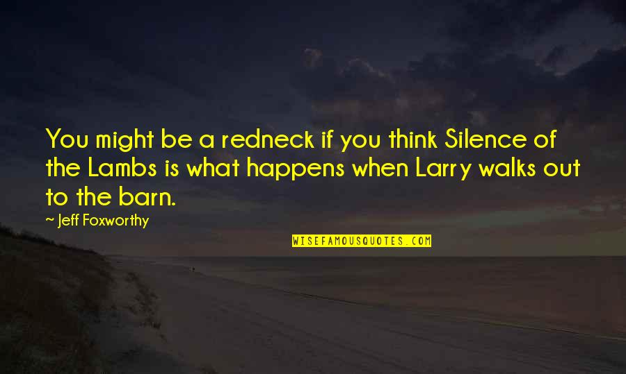 Barn Quotes By Jeff Foxworthy: You might be a redneck if you think