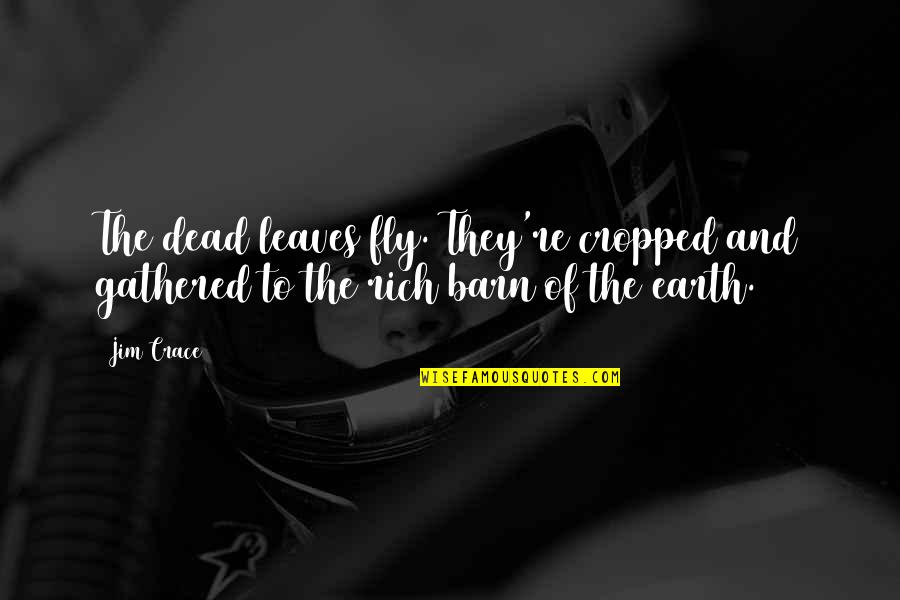 Barn Quotes By Jim Crace: The dead leaves fly. They're cropped and gathered