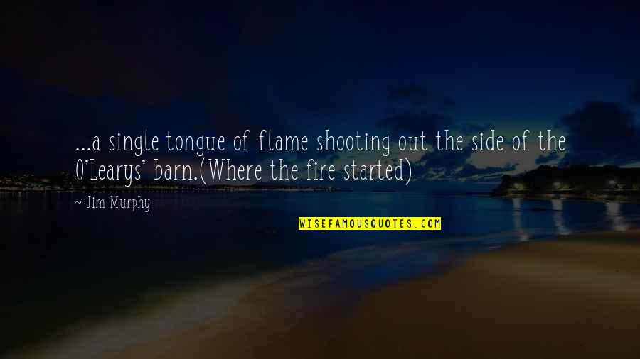 Barn Quotes By Jim Murphy: ...a single tongue of flame shooting out the