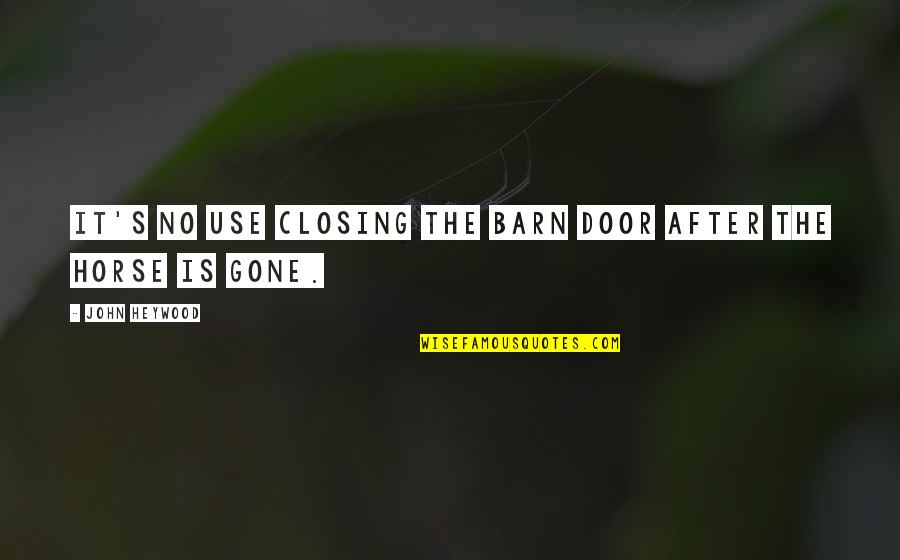 Barn Quotes By John Heywood: It's no use closing the barn door after