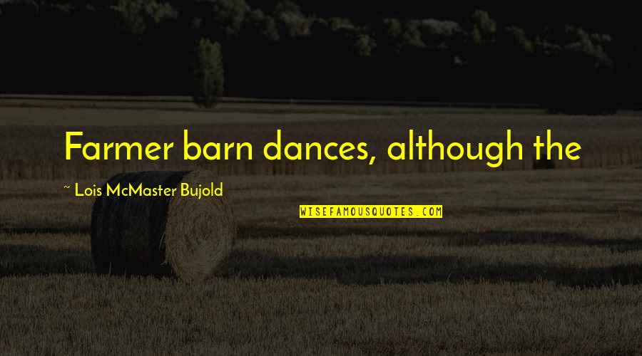 Barn Quotes By Lois McMaster Bujold: Farmer barn dances, although the