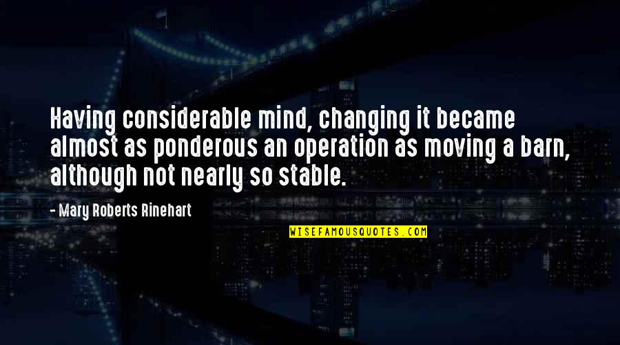 Barn Quotes By Mary Roberts Rinehart: Having considerable mind, changing it became almost as
