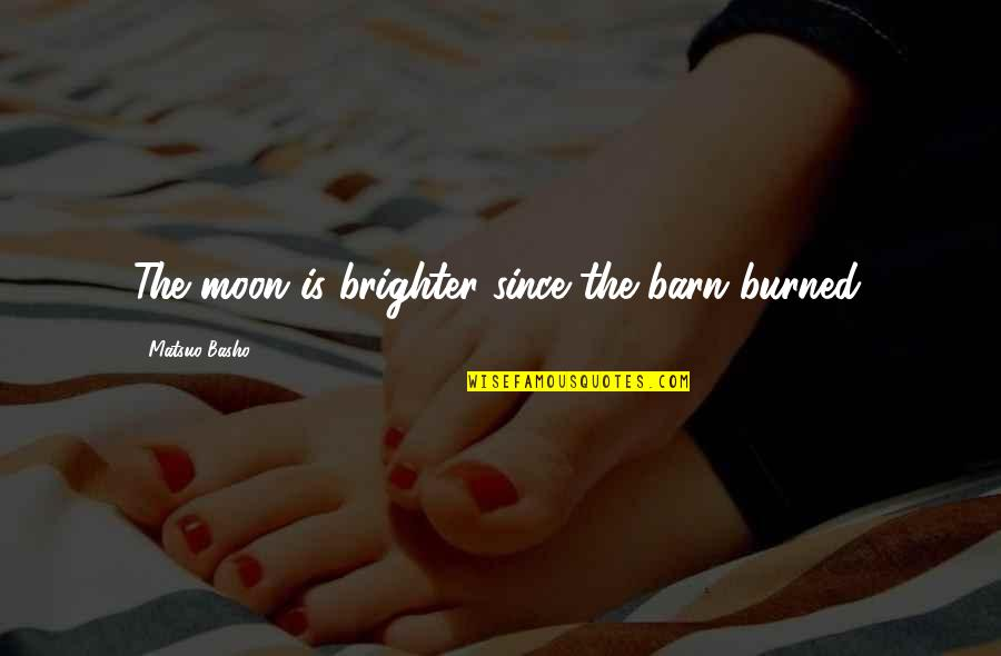 Barn Quotes By Matsuo Basho: The moon is brighter since the barn burned.