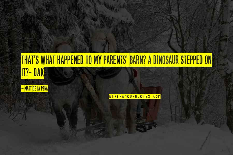 Barn Quotes By Matt De La Pena: That's what happened to my parents' barn? A
