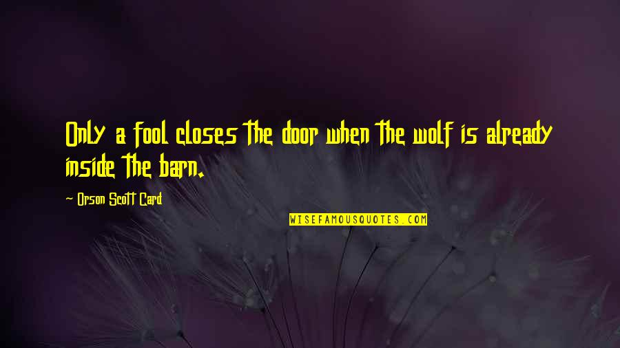 Barn Quotes By Orson Scott Card: Only a fool closes the door when the