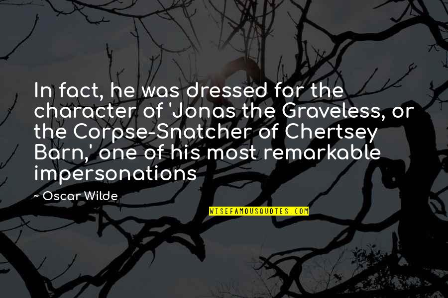 Barn Quotes By Oscar Wilde: In fact, he was dressed for the character