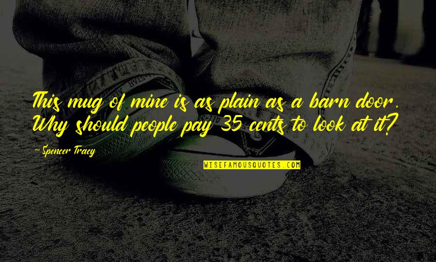 Barn Quotes By Spencer Tracy: This mug of mine is as plain as