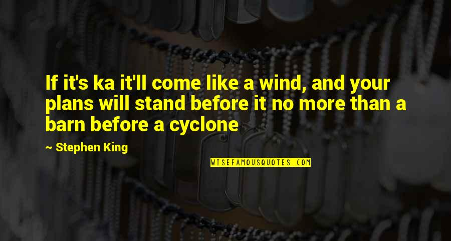 Barn Quotes By Stephen King: If it's ka it'll come like a wind,