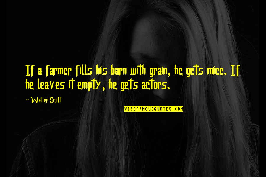 Barn Quotes By Walter Scott: If a farmer fills his barn with grain,