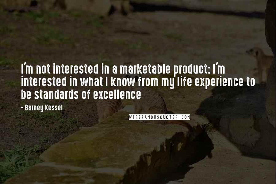 Barney Kessel quotes: I'm not interested in a marketable product: I'm interested in what I know from my life experience to be standards of excellence