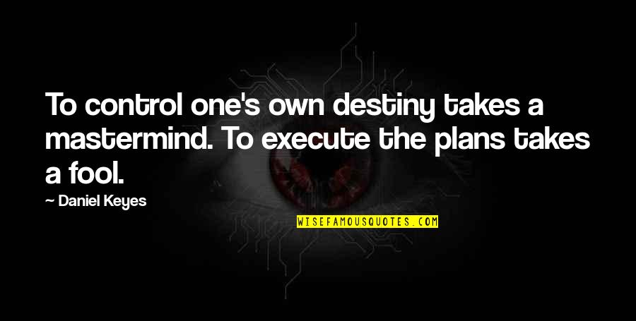Barney Kilgore Quotes By Daniel Keyes: To control one's own destiny takes a mastermind.