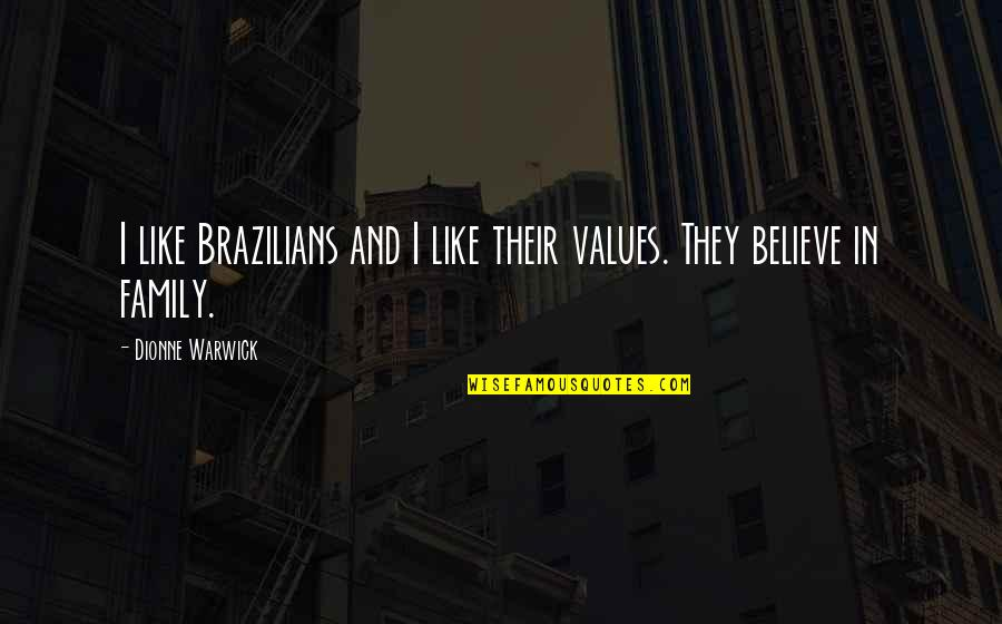 Barney Kilgore Quotes By Dionne Warwick: I like Brazilians and I like their values.