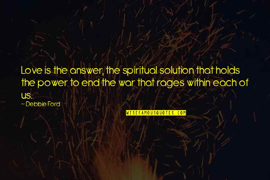 Barqi Quotes By Debbie Ford: Love is the answer, the spiritual solution that