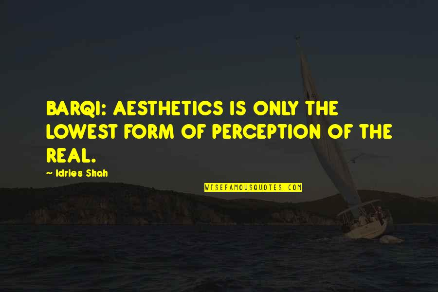Barqi Quotes By Idries Shah: BARQI: AESTHETICS IS ONLY THE LOWEST FORM OF