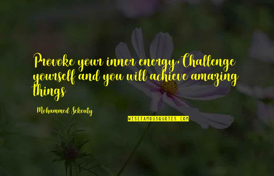 Barqi Quotes By Mohammed Sekouty: Provoke your inner energy,Challenge yourself and you will