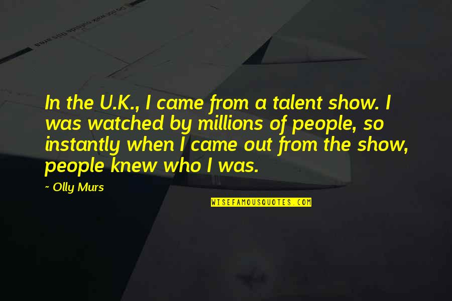 Barqi Quotes By Olly Murs: In the U.K., I came from a talent
