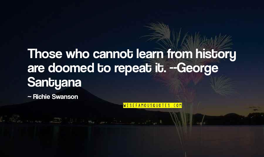 Barqi Quotes By Richie Swanson: Those who cannot learn from history are doomed