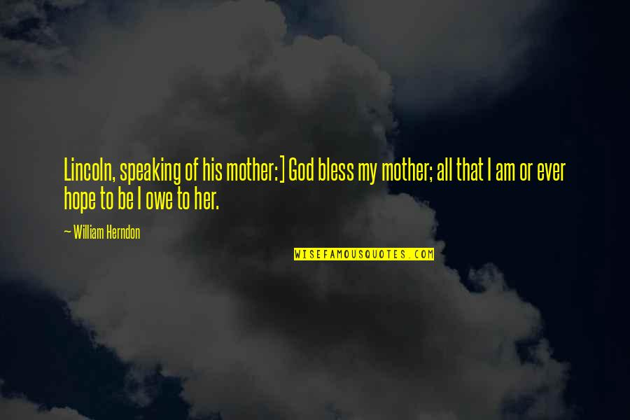 Barqi Quotes By William Herndon: Lincoln, speaking of his mother:] God bless my