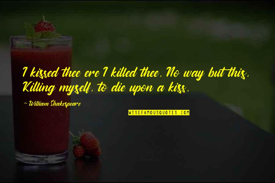 Barqi Quotes By William Shakespeare: I kissed thee ere I killed thee. No