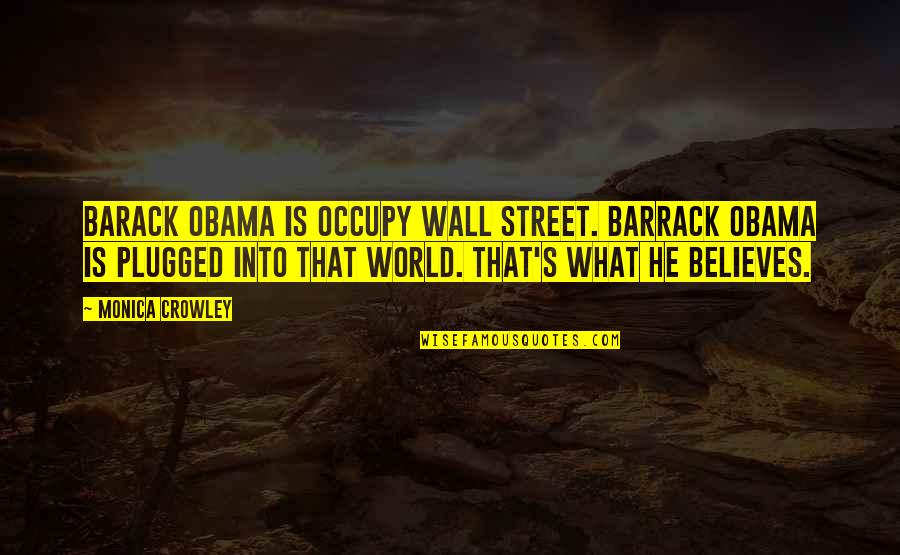 Barrack Quotes By Monica Crowley: Barack Obama is Occupy Wall Street. Barrack Obama