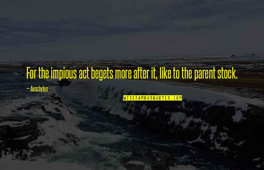 Barracus Quotes By Aeschylus: For the impious act begets more after it,