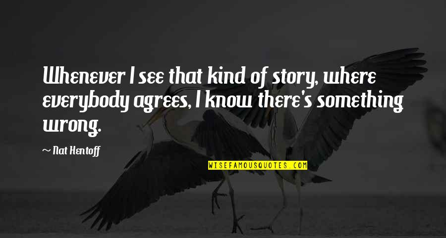 Barracus Quotes By Nat Hentoff: Whenever I see that kind of story, where