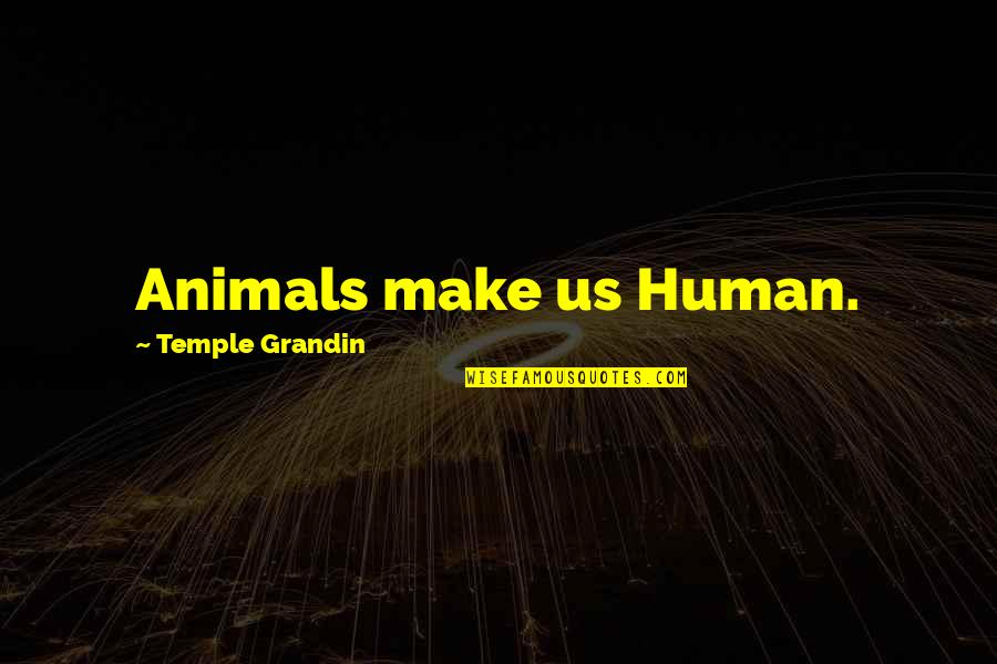 Barracus Quotes By Temple Grandin: Animals make us Human.