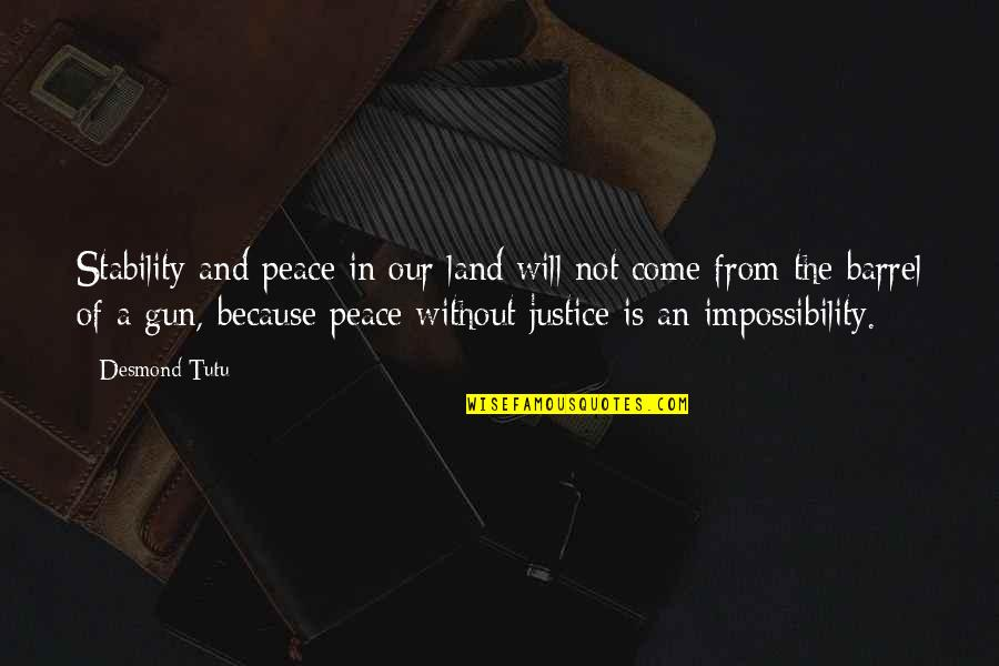 Barrel Of A Gun Quotes By Desmond Tutu: Stability and peace in our land will not
