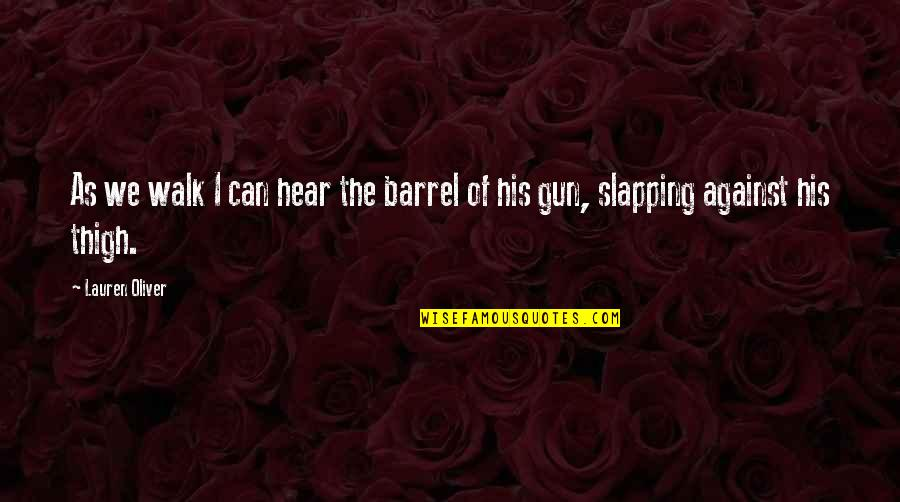 Barrel Of A Gun Quotes By Lauren Oliver: As we walk I can hear the barrel