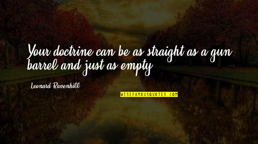 Barrel Of A Gun Quotes By Leonard Ravenhill: Your doctrine can be as straight as a
