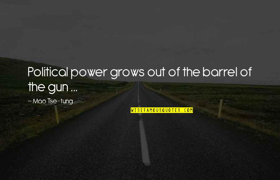 Barrel Of A Gun Quotes By Mao Tse-tung: Political power grows out of the barrel of