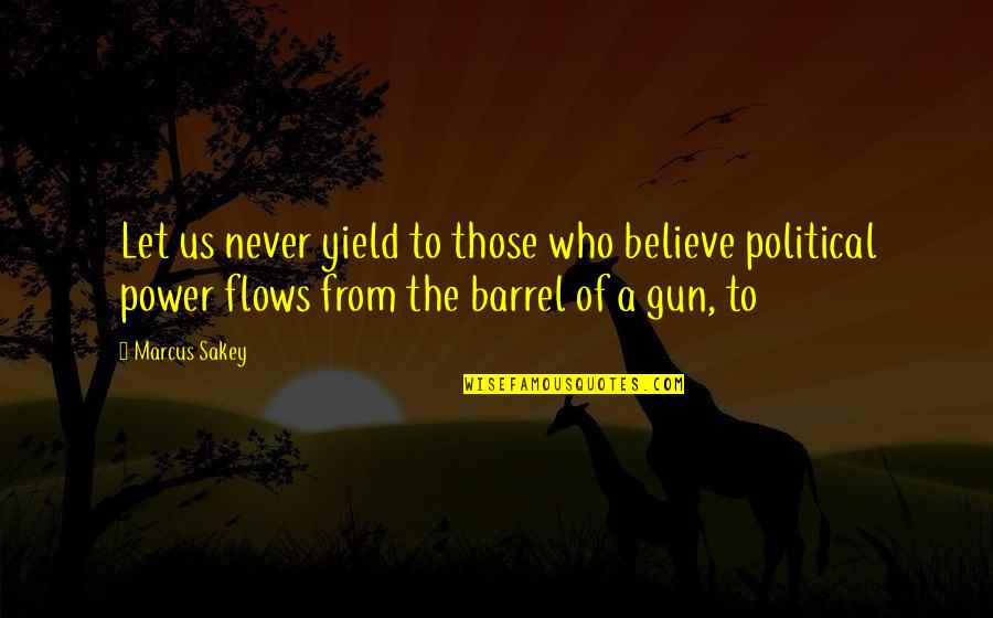 Barrel Of A Gun Quotes By Marcus Sakey: Let us never yield to those who believe