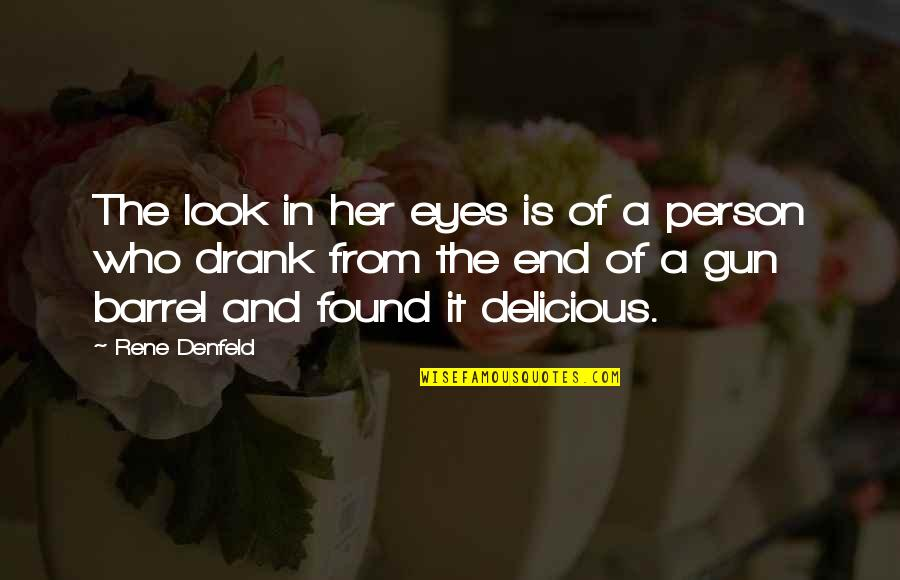 Barrel Of A Gun Quotes By Rene Denfeld: The look in her eyes is of a
