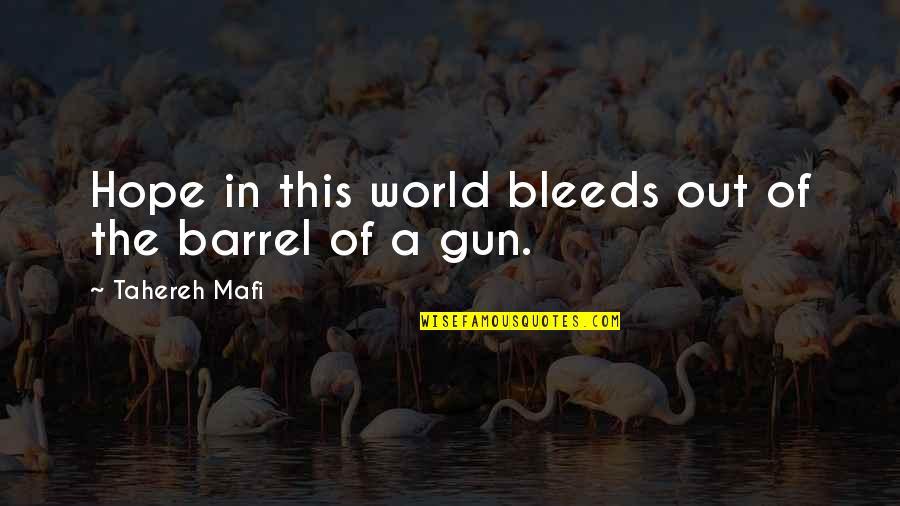 Barrel Of A Gun Quotes By Tahereh Mafi: Hope in this world bleeds out of the