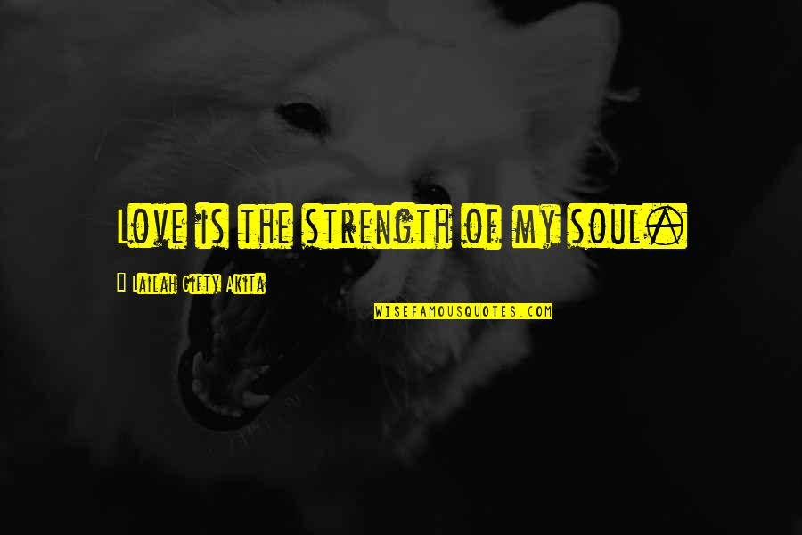 Barrel Racing Short Quotes By Lailah Gifty Akita: Love is the strength of my soul.