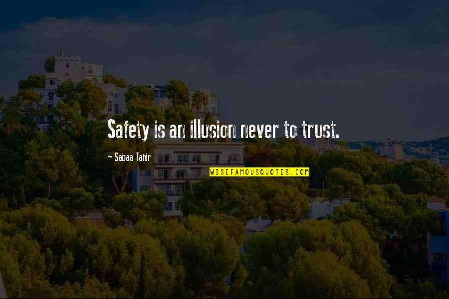 Barrel Racing Short Quotes By Sabaa Tahir: Safety is an illusion never to trust.