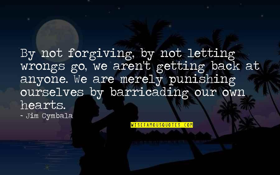 Barricading Quotes By Jim Cymbala: By not forgiving, by not letting wrongs go,