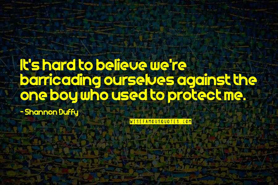 Barricading Quotes By Shannon Duffy: It's hard to believe we're barricading ourselves against