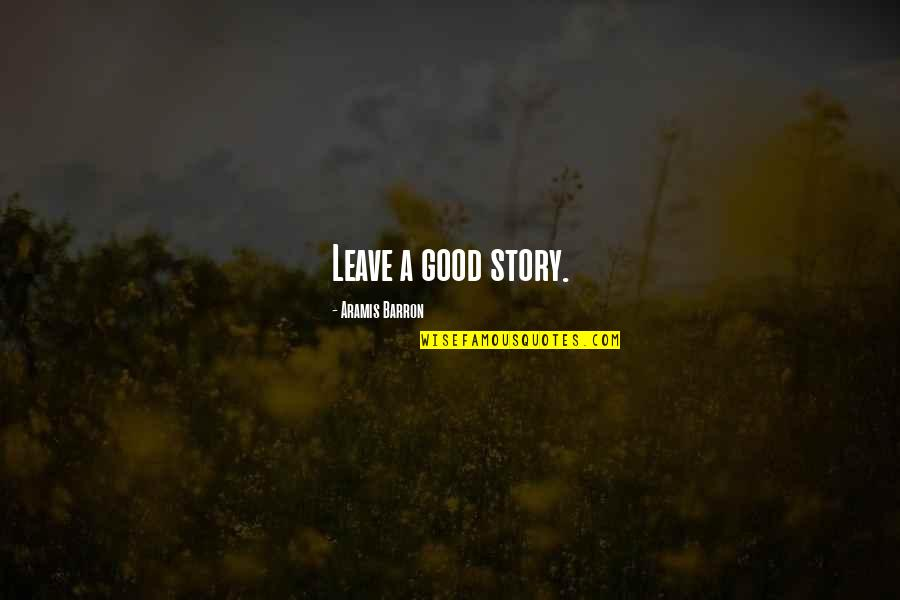 Barron Quotes By Aramis Barron: Leave a good story.