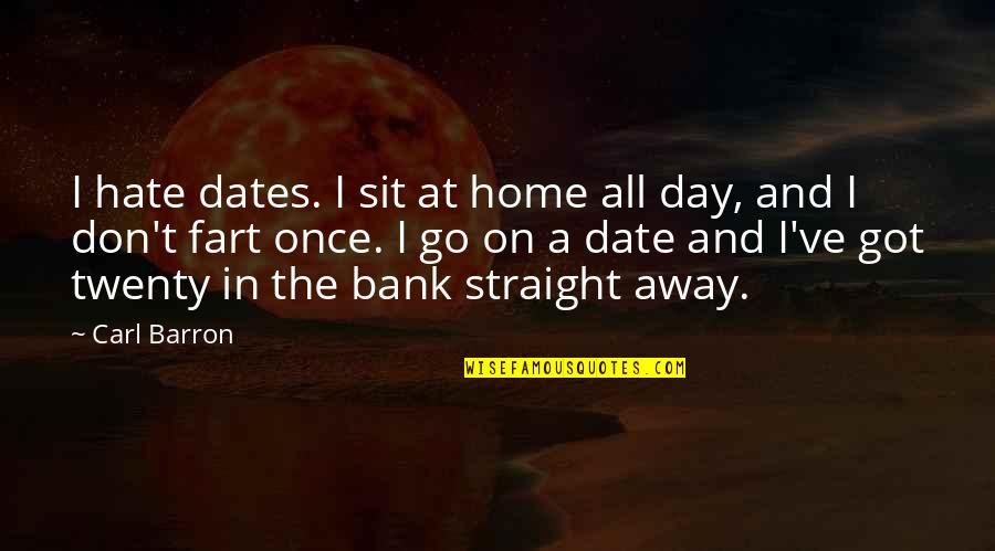 Barron Quotes By Carl Barron: I hate dates. I sit at home all